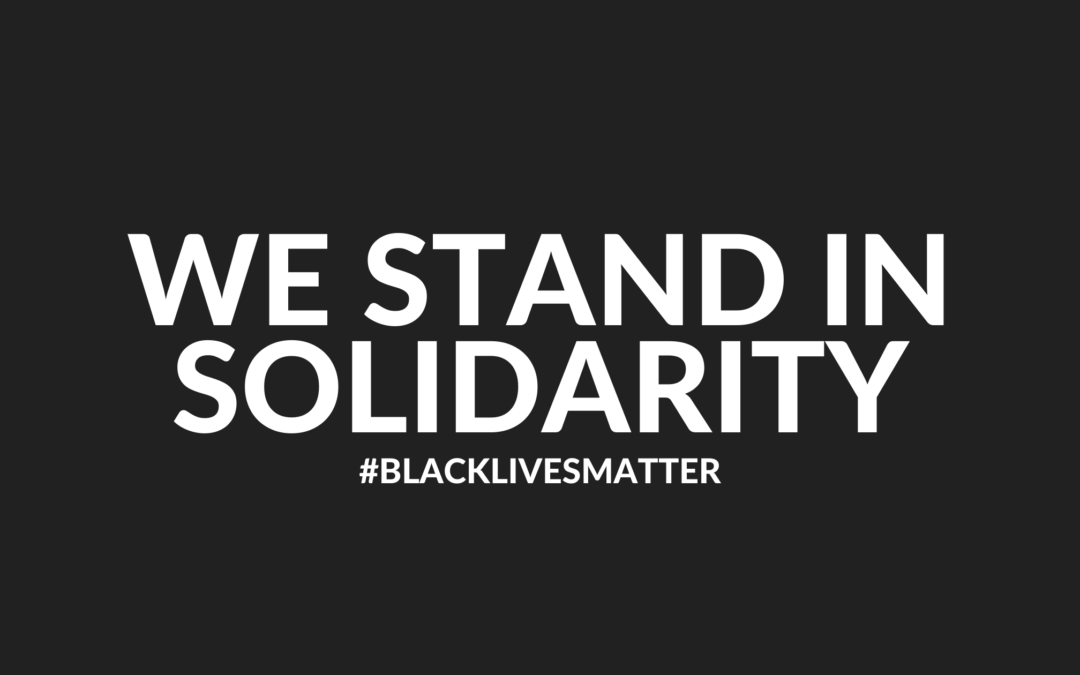 We Stand in Solidarity #BLACKLIVESMATTER