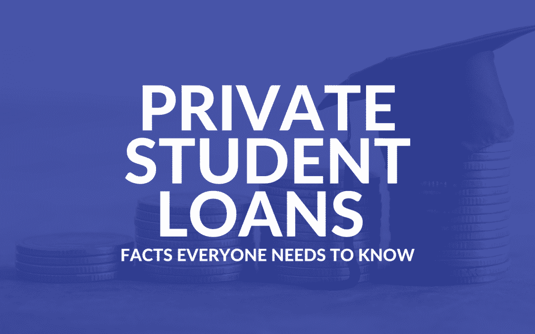 Private Student Loans: Facts Everyone Needs to Know