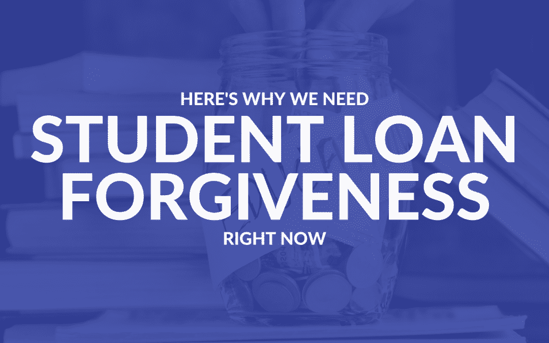 Here's Why We Need Student Loan Forgiveness Right Now