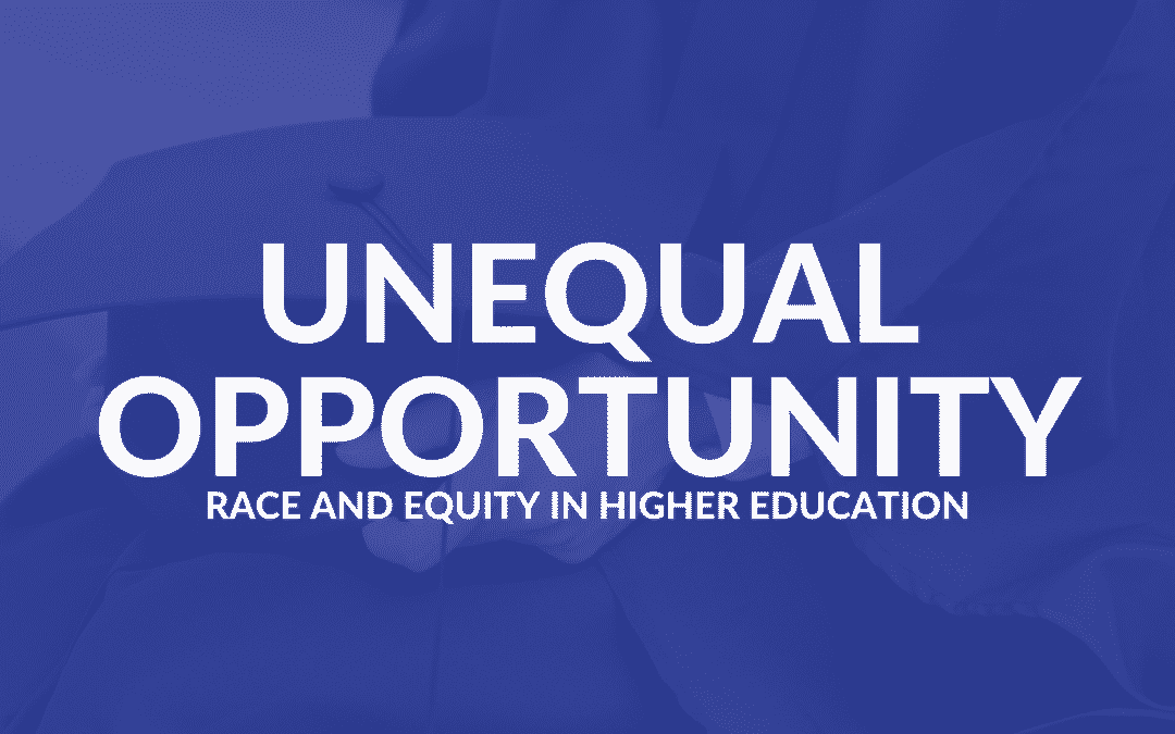 Unequal Opportunity: Race and Equity in Higher Education