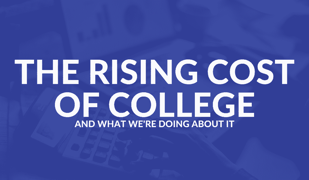 The Rising Cost of College and What We're Doing About It
