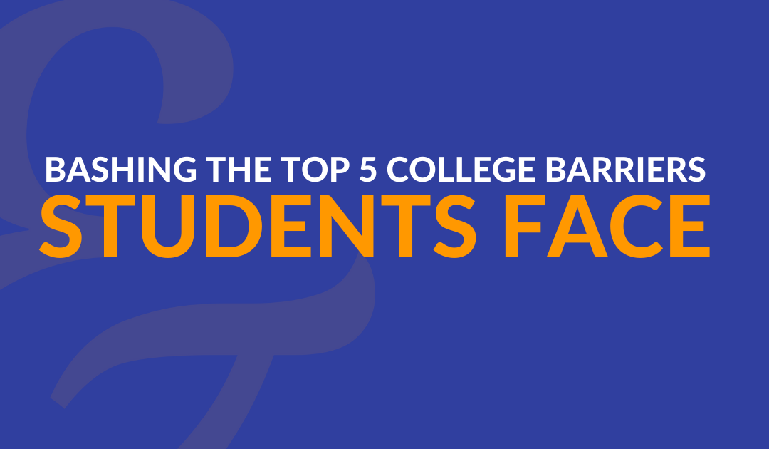 Bashing the Top 5 College Barriers Students Face