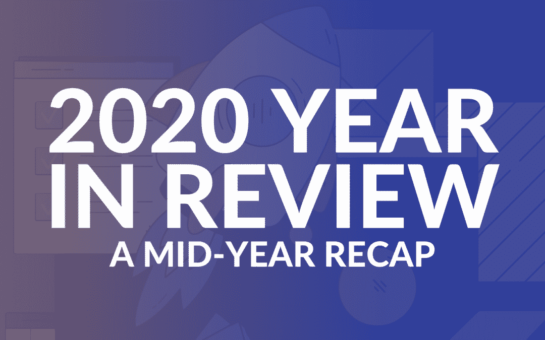 2020 Year in Review: A Mid-Year Recap