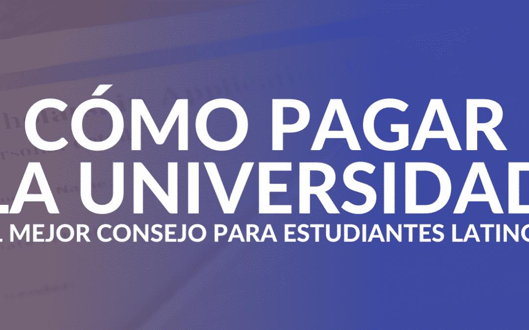 Cómo Pagar la Universidad: El Mejor Consejo Para Estudiantes Latinos