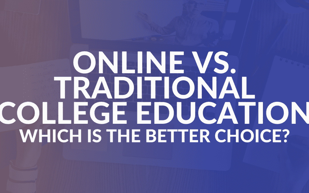 Online vs. Traditional College Education: Which Is the Better Choice?