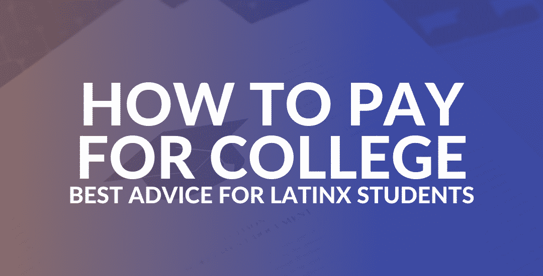 How to Pay for College: Best Advice for Latinx Students