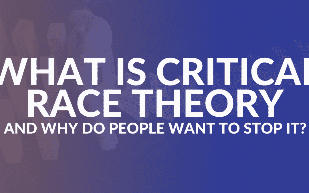 What Is Critical Race Theory, and Why Do People Want to Stop It?