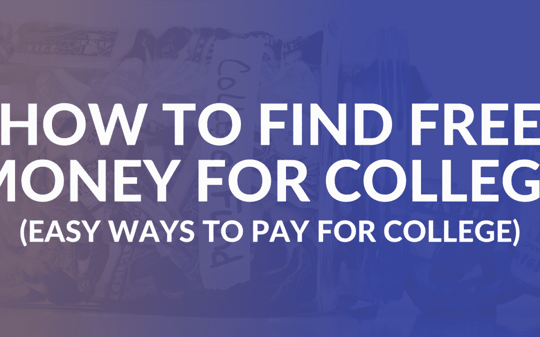 How to Find Free Money for College (Easy Ways to Pay for College)